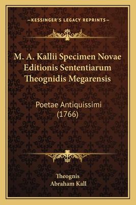 M. A. Kallii Specimen Novae Editionis Sententiarum Theognidis Megarensis: Poetae Antiquissimi (1766) - Theognis, and Kall, Abraham