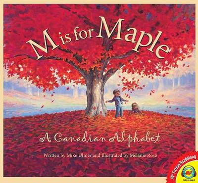 M Is for Maple: A Canadian Alphabet - Ulmer, Mike