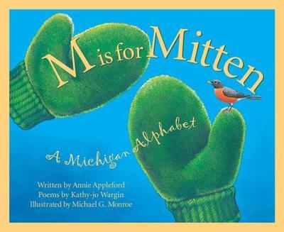 M is for Mitten: The Michigan Alphabet - Appleford, Annie, and Wargin, Kathy-Jo