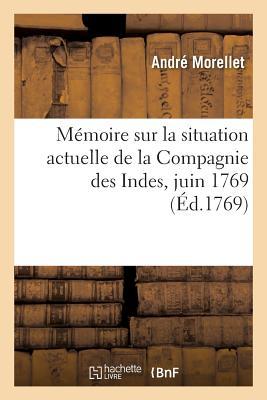 M???moire Sur La Situation Actuelle de la Compagnie Des Indes, Juin 1769 - Morellet-A