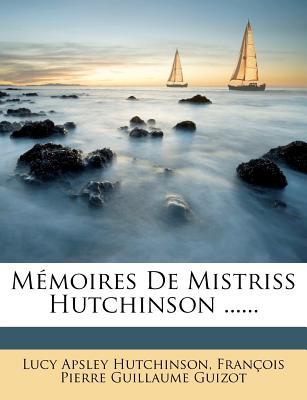 M Moires de Mistriss Hutchinson ...... - Hutchinson, Lucy Apsley