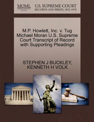 M.P. Howlett, Inc. V. Tug Michael Moran U.S. Supreme Court Transcript of Record with Supporting Pleadings - Buckley, Stephen J, and Volk, Kenneth H