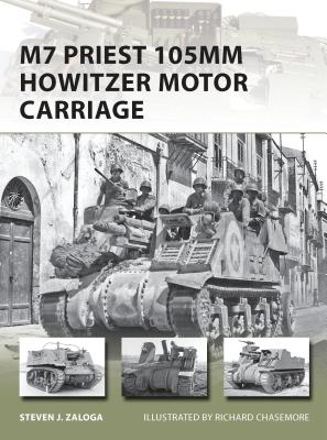 M7 Priest 105MM Howitzer Motor Carriage - Zaloga, Steven J, M.A.