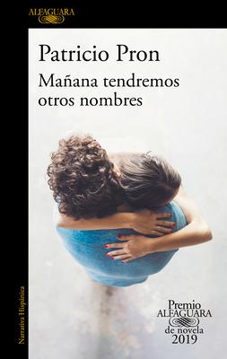Ma±ana Tendremos Otros Nombres. (Premio Alfaguara 2019) / Tomorrow We Will Have Other Names - Pron, Patricio