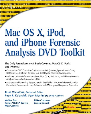 Mac OS X, iPod, and iPhone Forensic Analysis DVD Toolkit - Kubasiak, Ryan R, and Morrissey, Sean, and Barr, Walter