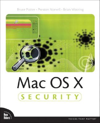 Mac OS X Security - Potter, Bruce, and Norvell, Preston, and Wotring, Brian