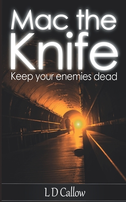 Mac the Knife: Keep Your Enemies Dead - Callow, L. D.