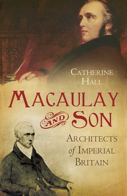 Macaulay and Son: Architects of Imperial Britain - Hall, Catherine
