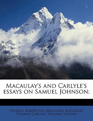 Macaulay's and Carlyle's Essays on Samuel Johnson - Macaulay, Thomas Babington (Creator)