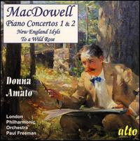 MacDowell: Piano Concertos Nos. 1 & 2; New England Idyls; To a Wild Rose - Donna Amato (piano); London Philharmonic Orchestra; Paul Freeman (conductor)