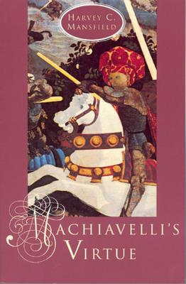 Machiavelli's Virtue - Mansfield, Harvey Claflin, Jr.