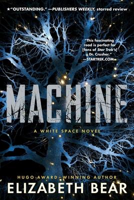 Machine: A White Space Novel - Bear, Elizabeth