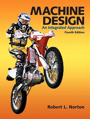 Machine design an integrated approach book by robert l norton 6 machine design an integrated approach norton robert l fandeluxe Gallery