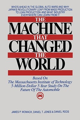 Machine That Changed the World - Roos, Daniel, and Massachusetts Institute of Technology, and Womack, James P (Text by)
