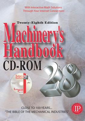 Machinery's Handbook 28th - CD ROM - Oberg, Erik, and Jones, Franklin D (Editor), and Ryffel, Henry H (Editor)