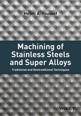 Machining of Stainless Steels and Super Alloys: Traditional and Nontraditional Techniques - Youssef, Helmi A