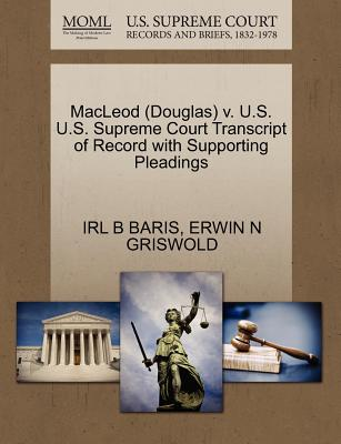 MacLeod (Douglas) V. U.S. U.S. Supreme Court Transcript of Record with Supporting Pleadings - Baris, Irl B, and Griswold, Erwin N