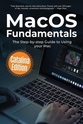 MacOS Fundamentals: Catalina Edition: The Step-by-step Guide to Using your Mac - Wilson, Kevin