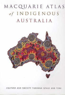 Macquarie Atlas of Indigenous Australia - Arthur, Bill, and Morphy, Frances (Editor)
