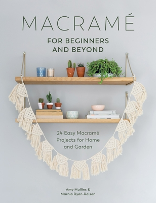 Macrame for Beginners and Beyond: 24 Easy Macrame Projects for Home and Garden - Millins, A.