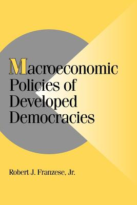 Macroeconomic Policies of Developed Democracies - Franzese, Robert J, Professor, and Franzese, Jr, and Lange, Peter (Editor)