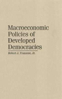Macroeconomic Policies of Developed Democracies - Franzese, Robert J, Professor