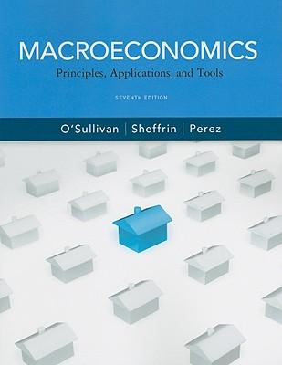 Macroeconomics: Principles, Applications, and Tools - O'Sullivan, Arthur, and Sheffrin, Steven, and Perez, Stephen