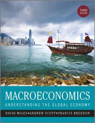 Macroeconomics - Understanding the Global Economy 3E - Miles, David, and Scott, Andrew, and Breedon, Francis