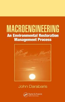 Macroengineering: An Environmental Restoration Management Process - Darabaris, John