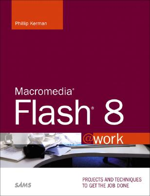 Macromedia Flash 8 @Work: Projects and Techniques to Get the Job Done - Kerman, Phillip