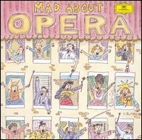 Mad About Opera - Agnes Baltsa (mezzo-soprano); Anne Sofie von Otter (mezzo-soprano); Cheryl Studer (soprano); Dawn Upshaw (soprano);...