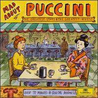 Mad About Puccini - Angelina Reaux (vocals); Anthony Laciura (vocals); Barbara Daniels (vocals); Gimi Beni (vocals); James Busterud (vocals); Jerry Hadley (vocals); José Carreras (tenor); Juan Pons (vocals); Katia Ricciarelli (vocals); Mirella Freni (vocals)