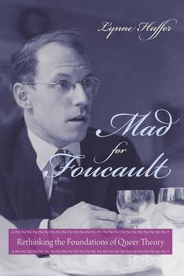Mad for Foucault: Rethinking the Foundations of Queer Theory - Huffer, Lynne, Professor