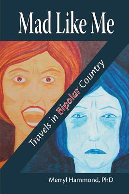 Mad Like Me: Travels in Bipolar Country - Hammond, Merryl