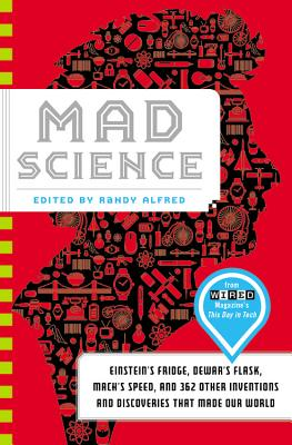 Mad Science: Einstein's Fridge, Dewar's Flask, Mach's Speed, and 362 Other Inventions and Discoveries That Made Our World - Alfred, Randy (Editor)