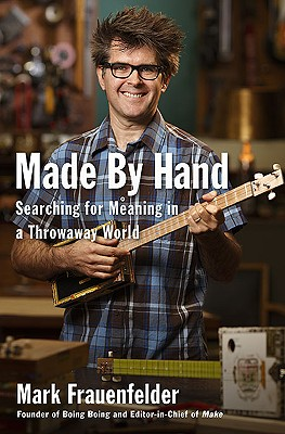 Made by Hand: Searching for Meaning in a Throwaway World - Frauenfelder, Mark