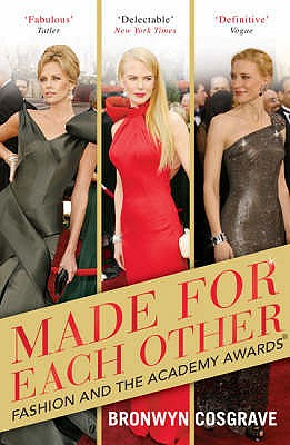 Made for Each Other: Fashion and the Academy Awards - Cosgrave, Bronwyn