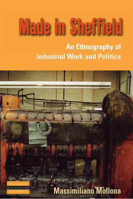 Made in Sheffield: An Ethnography of Industrial Work and Politics - Mollona, Massimiliano