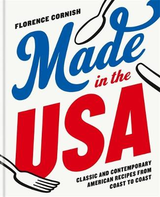 Made in the USA: Classic and Contemporary American Recipes from Coast toCoast -