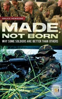 Made, Not Born: Why Some Soldiers Are Better Than Others - Newsome, Bruce