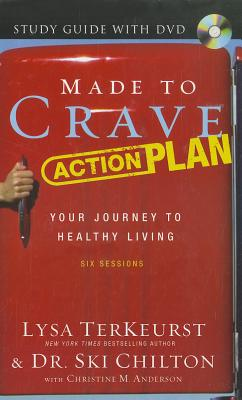 Made to Crave Action Plan Study Guide: Your Journey to Healthy Living: Six Sessions - TerKeurst, Lysa, and Chilton, Ski, and Anderson, Christine M