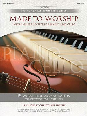 Made to Worship: Instrumental Duets for Piano and Cello - Phillips, Christopher, PhD