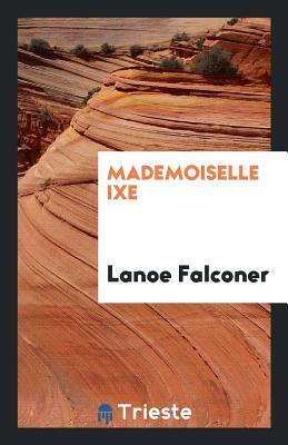 Mademoiselle Ixe - Falconer, Lanoe