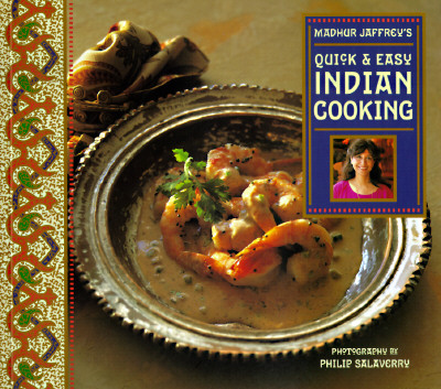 Madhur Jaffrey's Quick & Easy Indian Cooking - Jaffrey, Madhur, and Salaverry, Philip (Photographer)