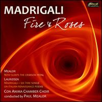 Madrigali: Fire and Roses - Jillian Bain Christie (soprano); Lorna Philip (soprano); Con Anima Chamber Choir (choir, chorus); Paul Mealor (conductor)