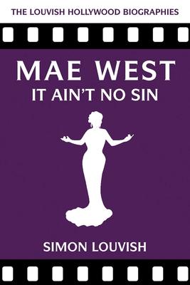 Mae West: It Ain't No Sin - Louvish, Simon