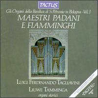 Maestri Padani e Fiammingi: Gli Organi della Basilica di S. Petronio in Bologna, Vol. I - Liuwe Tamminga (organ); Luigi Ferdinando Tagliavini (organ)