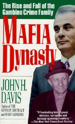 Mafia Dynasty: The Rise and Fall of the Gambino Crime Family - Davis, John H