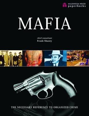 Mafia: The Necessary Reference to Organized Crime - Shanty, Frank G. (Consultant editor)