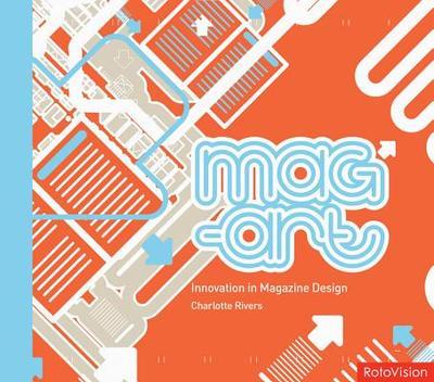 Mag-Art: Innovation in Magazine Design - Rivers, Charlotte